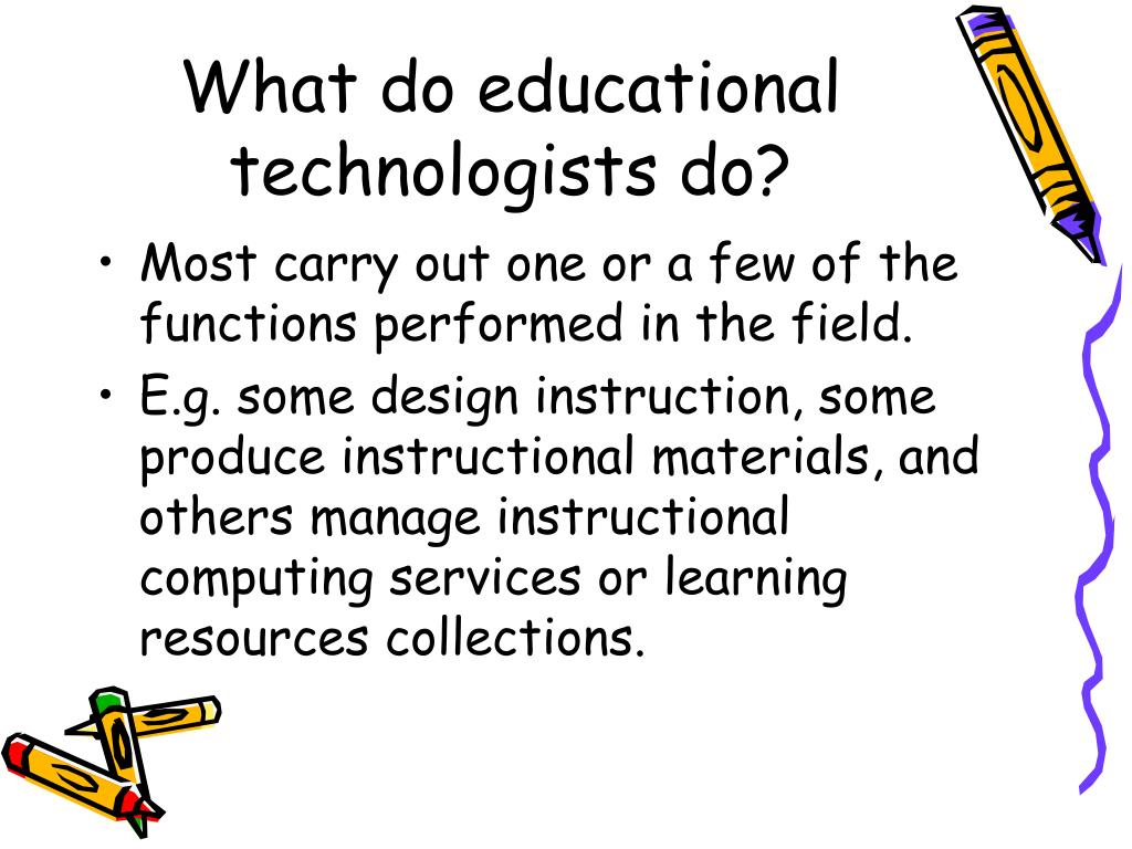 What do educational technologists do?