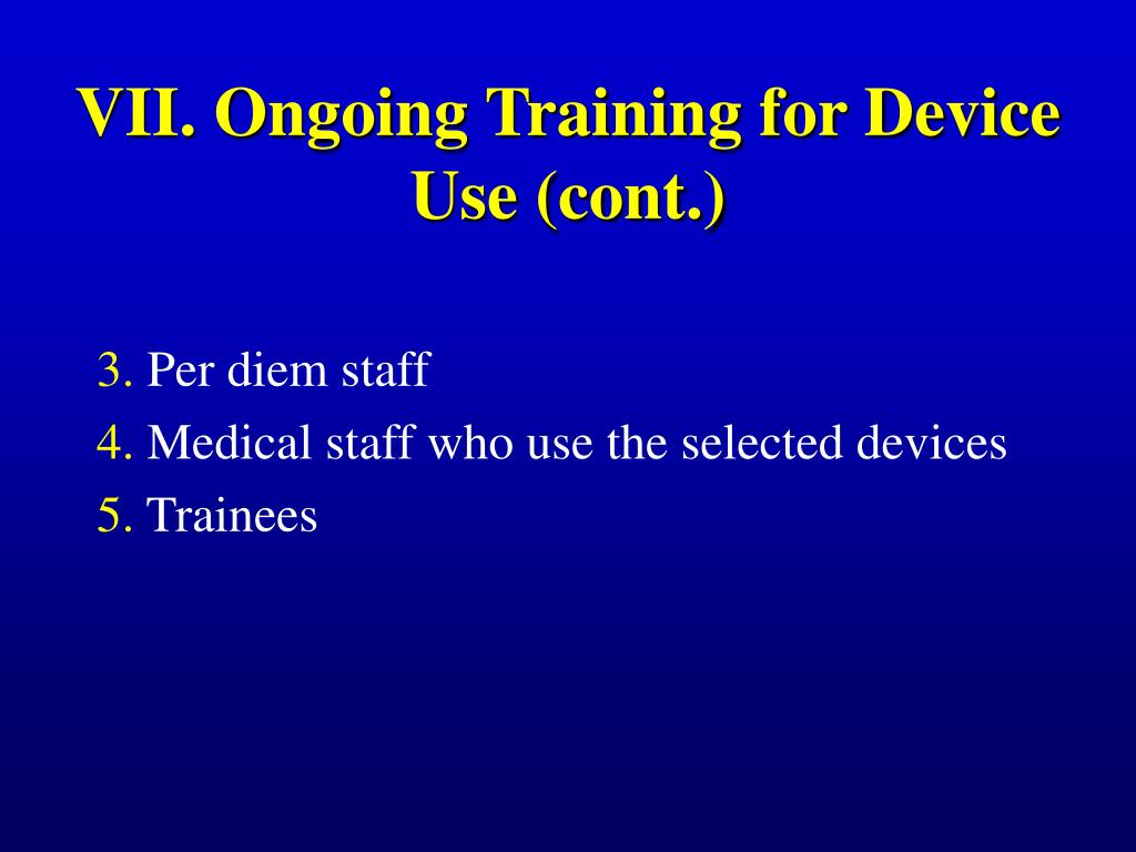 VII. Ongoing Training for Device Use (cont.)