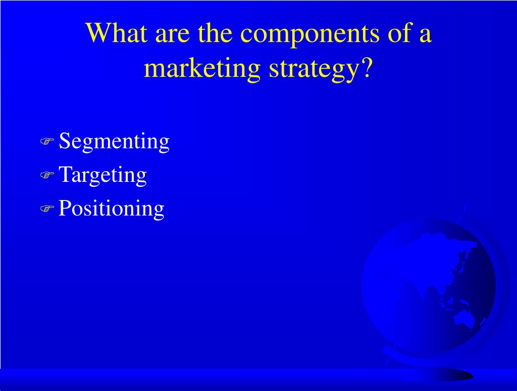 What are the components of a marketing strategy?