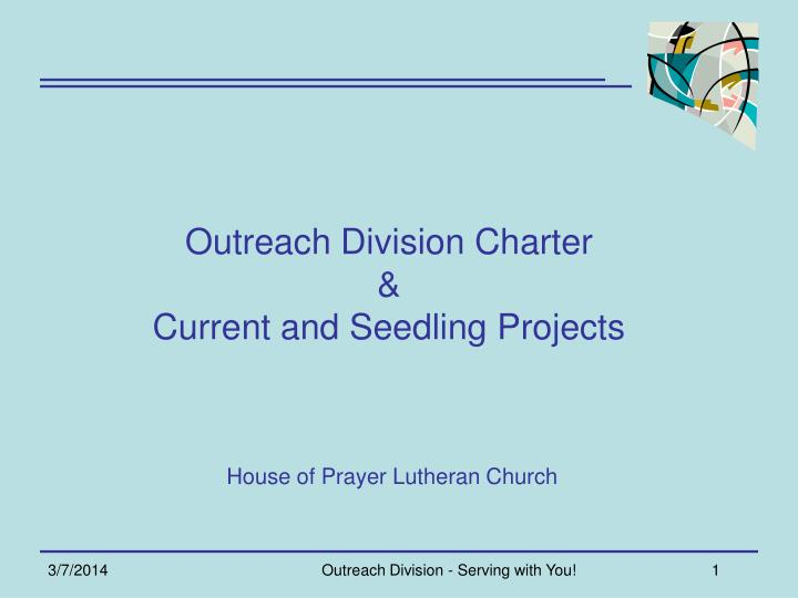 Outreach division charter current and seedling projects