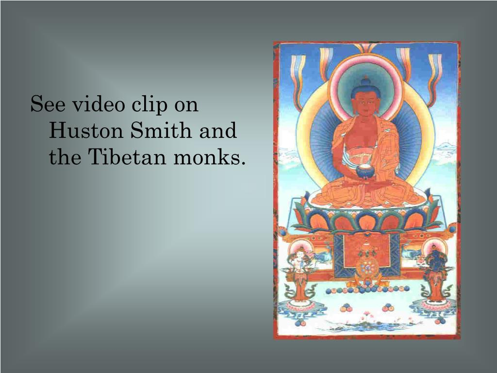 See video clip on Huston Smith and the Tibetan monks.