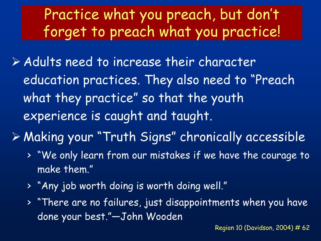 Practice what you preach, but don't forget to preach what you practice!