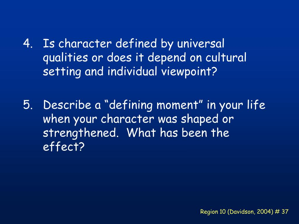 Is character defined by universal qualities or does it depend on cultural setting and individual viewpoint?