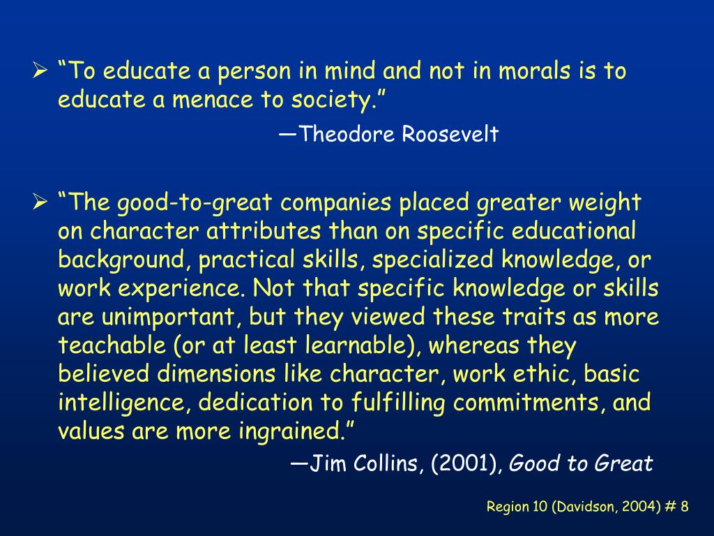 """""""To educate a person in mind and not in morals is to educate a menace to society."""""""
