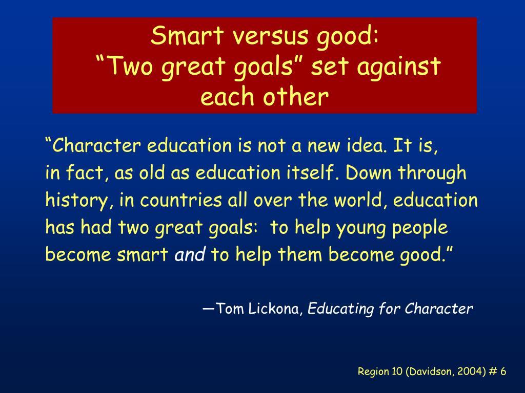 Smart versus good: