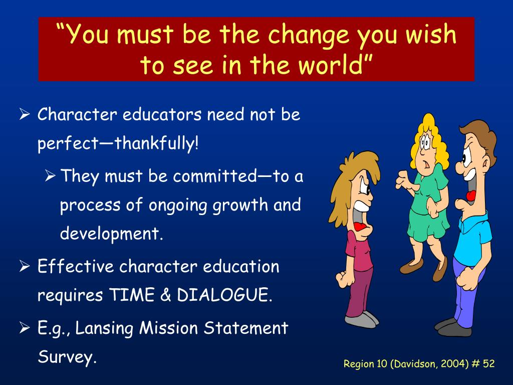 """""""You must be the change you wish to see in the world"""""""