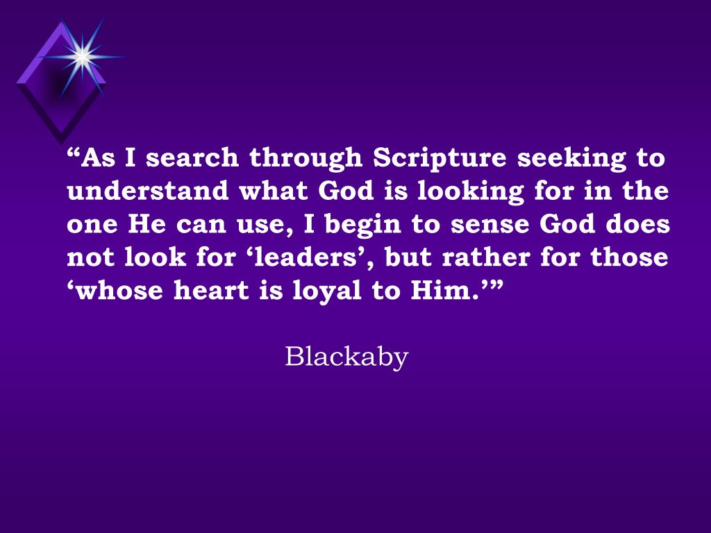 """As I search through Scripture seeking to understand what God is looking for in the one He can use, I begin to sense God does not look for 'leaders', but rather for those 'whose heart is loyal to Him.'"""