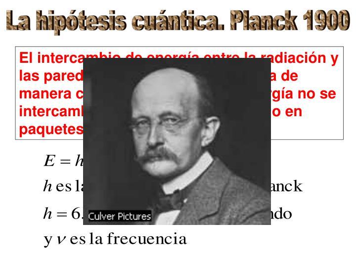 La hipótesis cuántica. Planck 1900