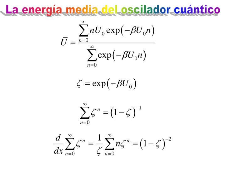 La energía media del oscilador cuántico