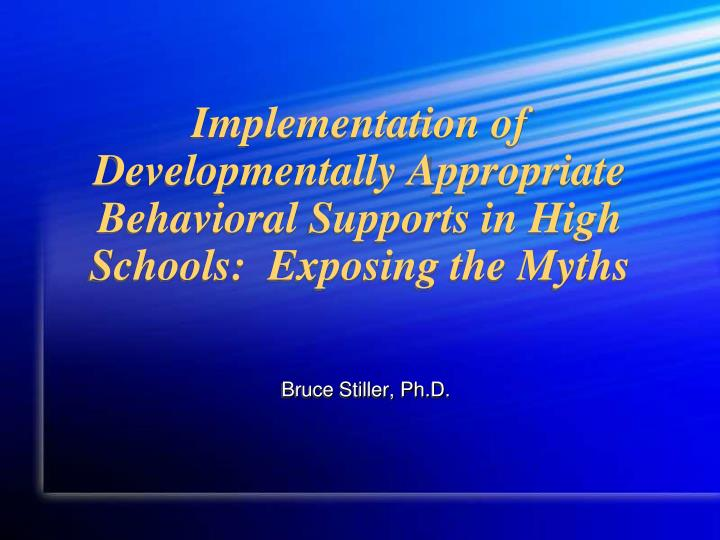 Implementation of Developmentally Appropriate Behavioral Supports in High Schools:  Exposing the Myt...