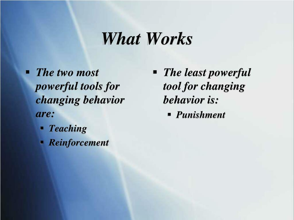 The two most powerful tools for changing behavior are: