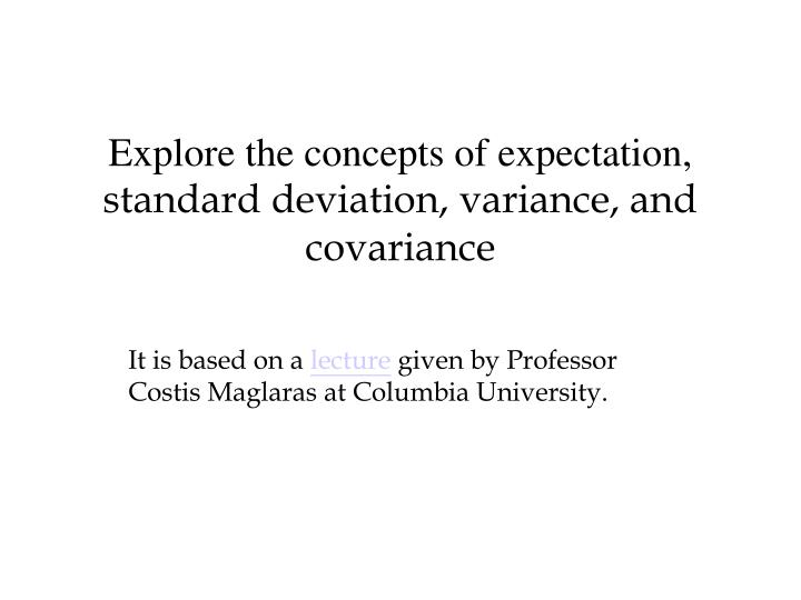 Explore the concepts of expectation standard deviation variance and covariance