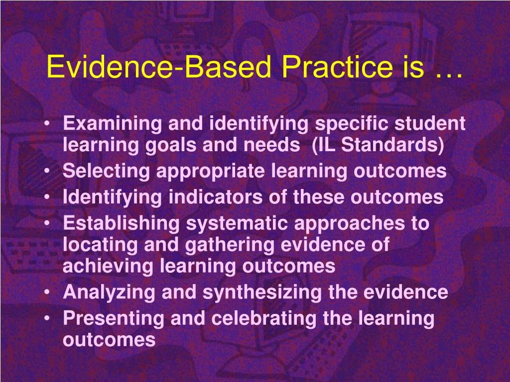 Evidence-Based Practice is …