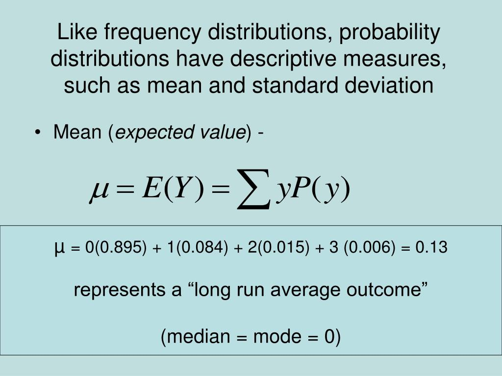 Like frequency distributions, probability distributions have descriptive measures, such as mean and standard deviation