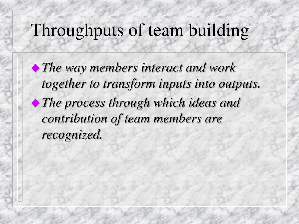 Throughputs of team building