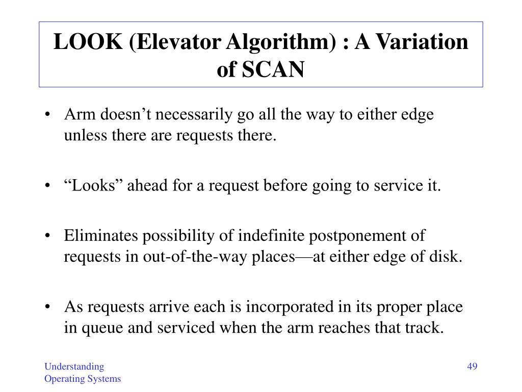 LOOK (Elevator Algorithm) : A Variation of SCAN