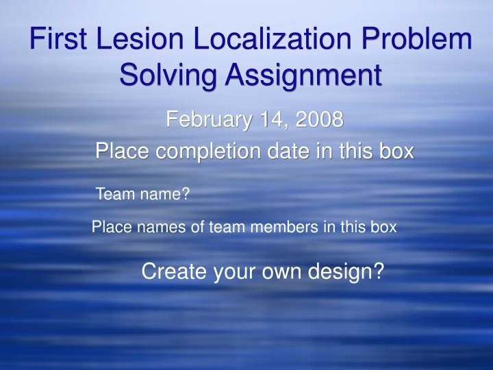 First Lesion Localization Problem Solving Assignment