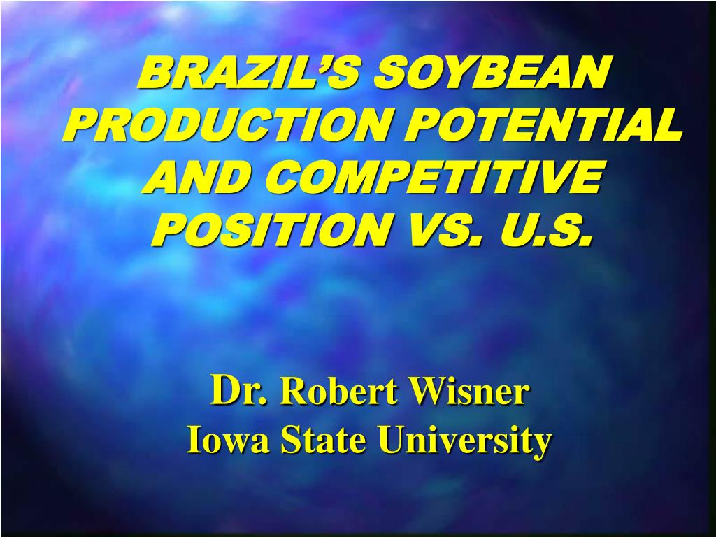 BRAZIL'S SOYBEAN PRODUCTION POTENTIAL AND COMPETITIVE POSITION VS. U.S.