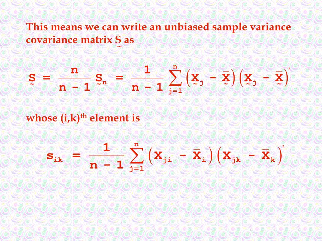 This means we can write an unbiased sample variance covariance matrix S as