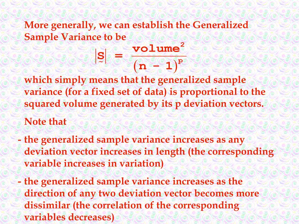 More generally, we can establish the Generalized Sample Variance to be