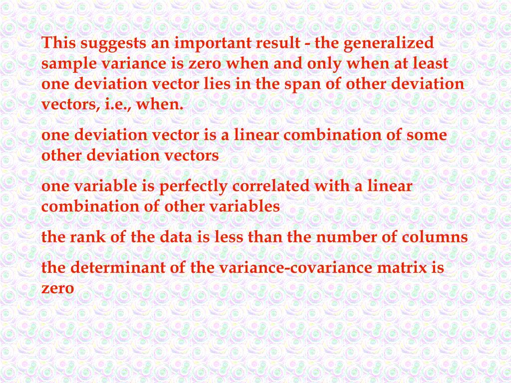 This suggests an important result - the generalized sample variance is zero when and only when at least one deviation vector lies in the span of other deviation vectors, i.e., when.