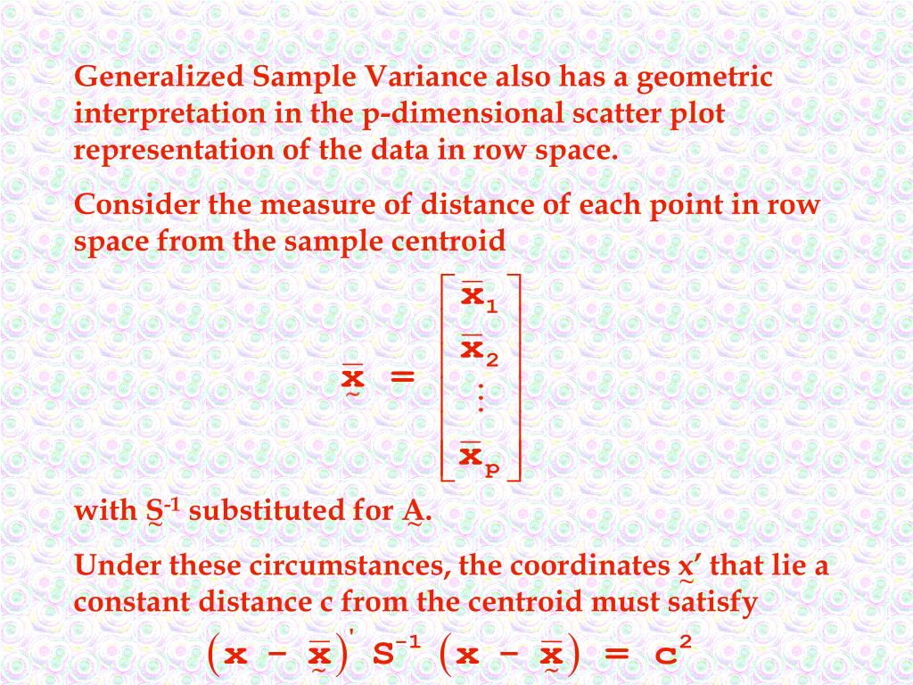 Generalized Sample Variance also has a geometric interpretation in the p-dimensional scatter plot representation of the data in row space.