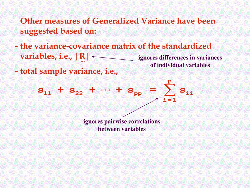 Other measures of Generalized Variance have been suggested based on: