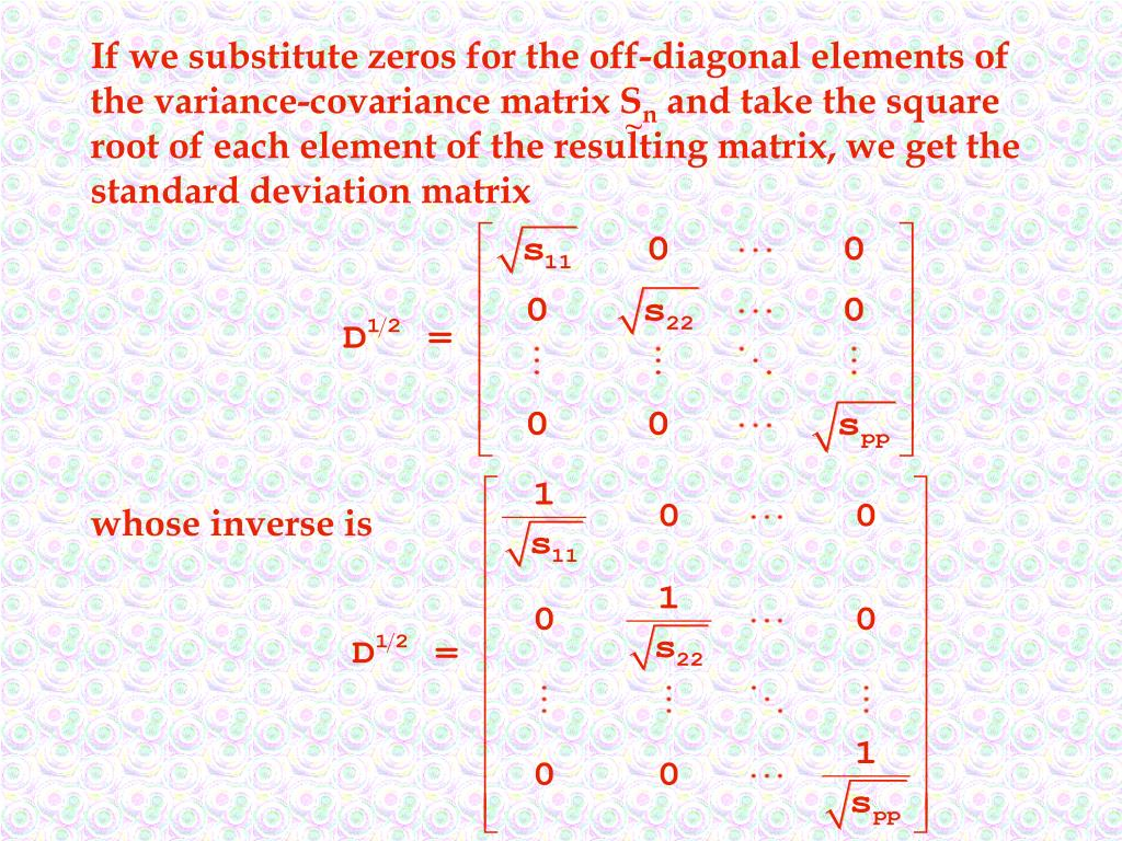 If we substitute zeros for the off-diagonal elements of the variance-covariance matrix S