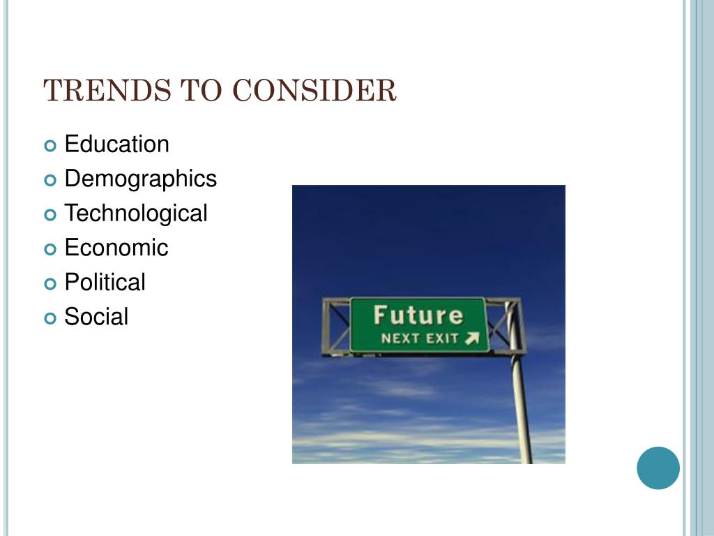 TRENDS TO CONSIDER