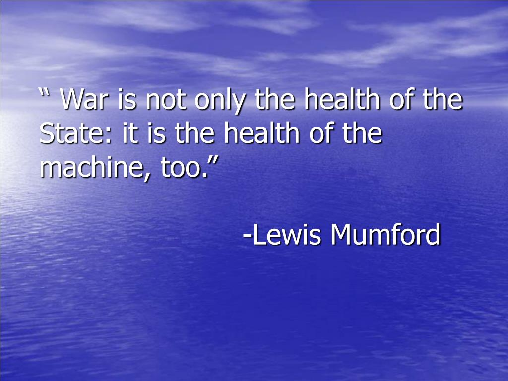 """"""" War is not only the health of the State: it is the health of the machine, too."""""""