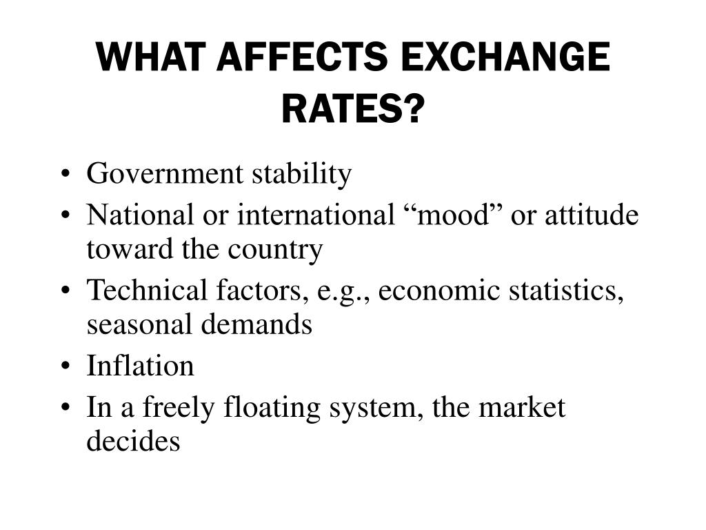 WHAT AFFECTS EXCHANGE RATES?