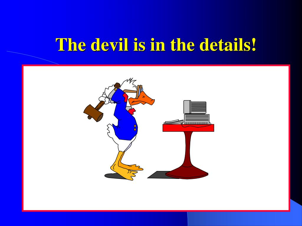 The devil is in the details!