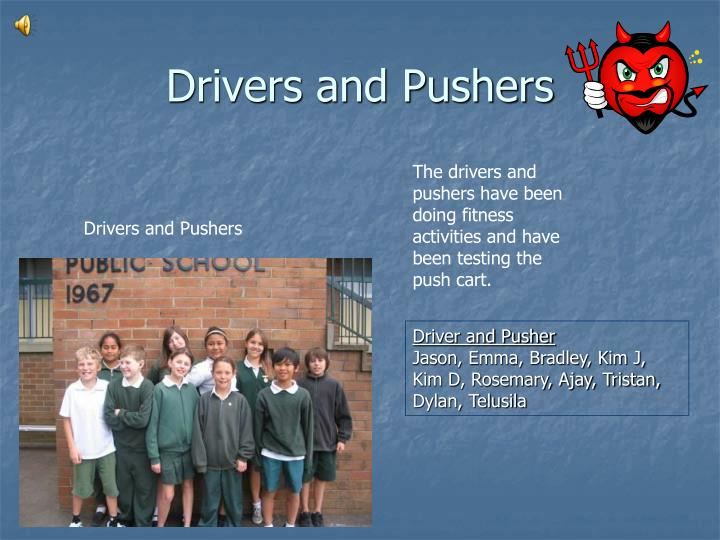 Drivers and Pushers