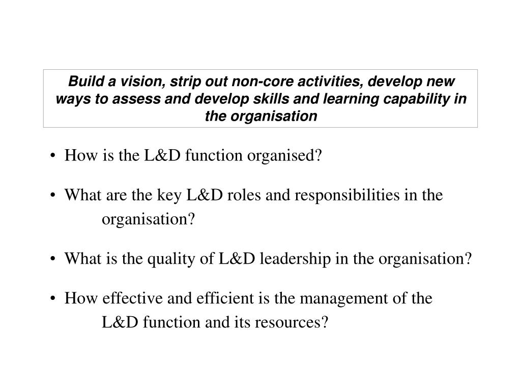 Build a vision, strip out non-core activities, develop new ways to assess and develop skills and learning capability in the organisation