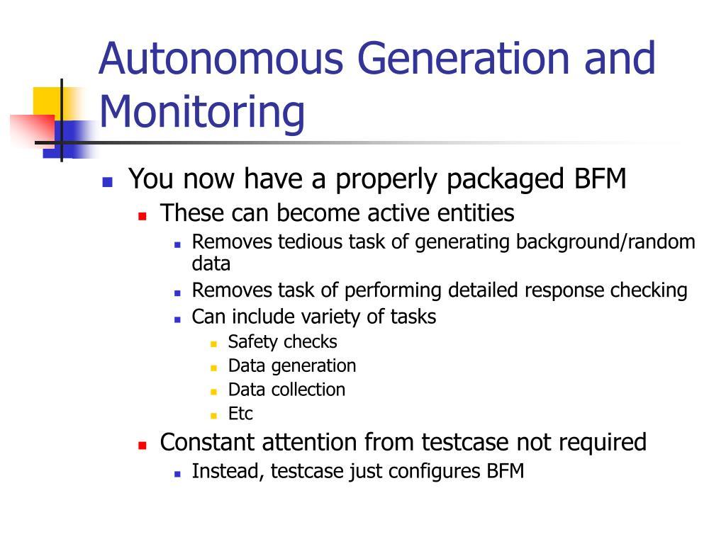 Autonomous Generation and Monitoring