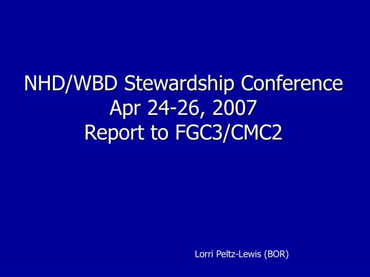 Nhd wbd stewardship conference apr 24 26 2007 report to fgc3 cmc2