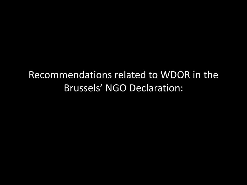 Recommendations related to WDOR in the Brussels' NGO Declaration: