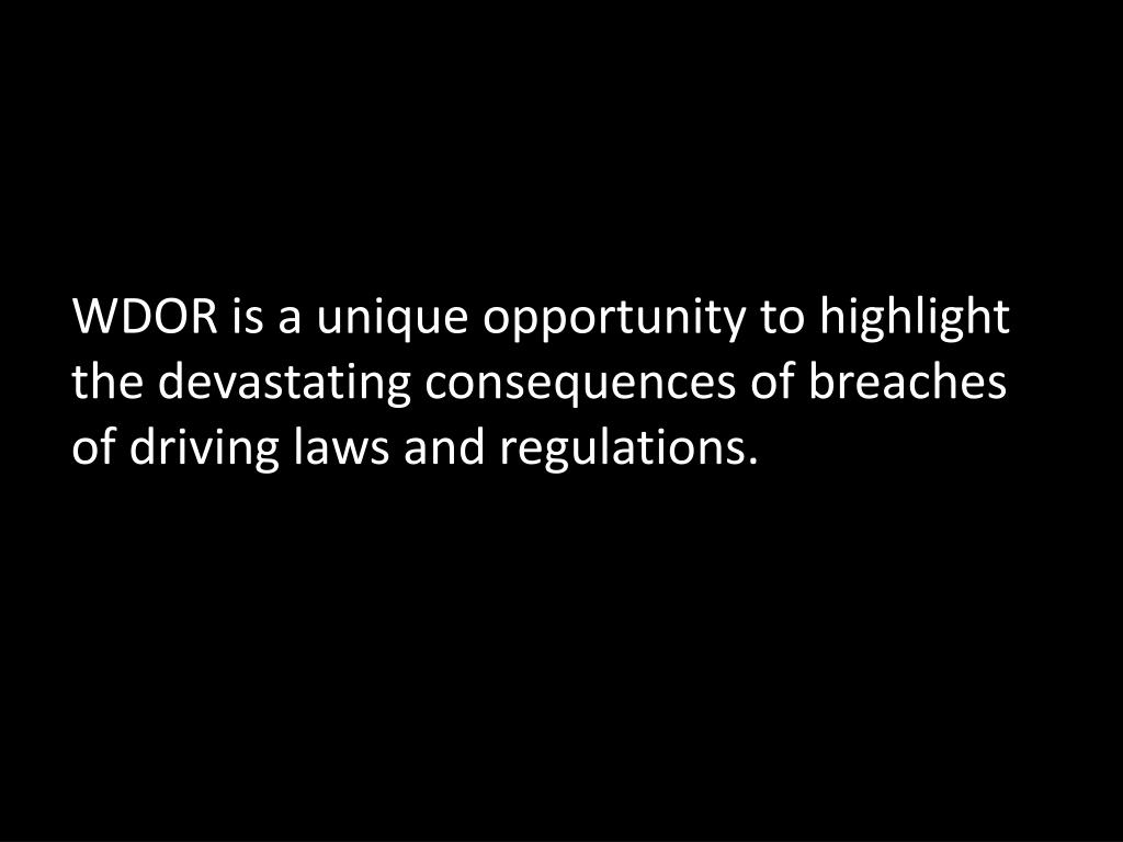 WDOR is a unique opportunity to highlight the devastating consequences of breaches of driving laws and regulations.
