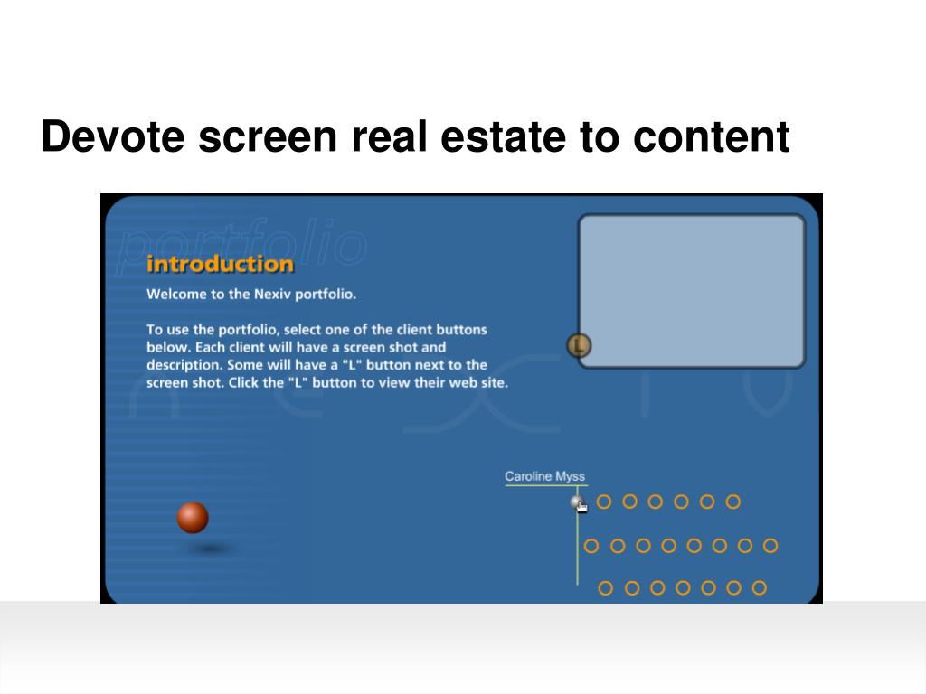 Devote screen real estate to content