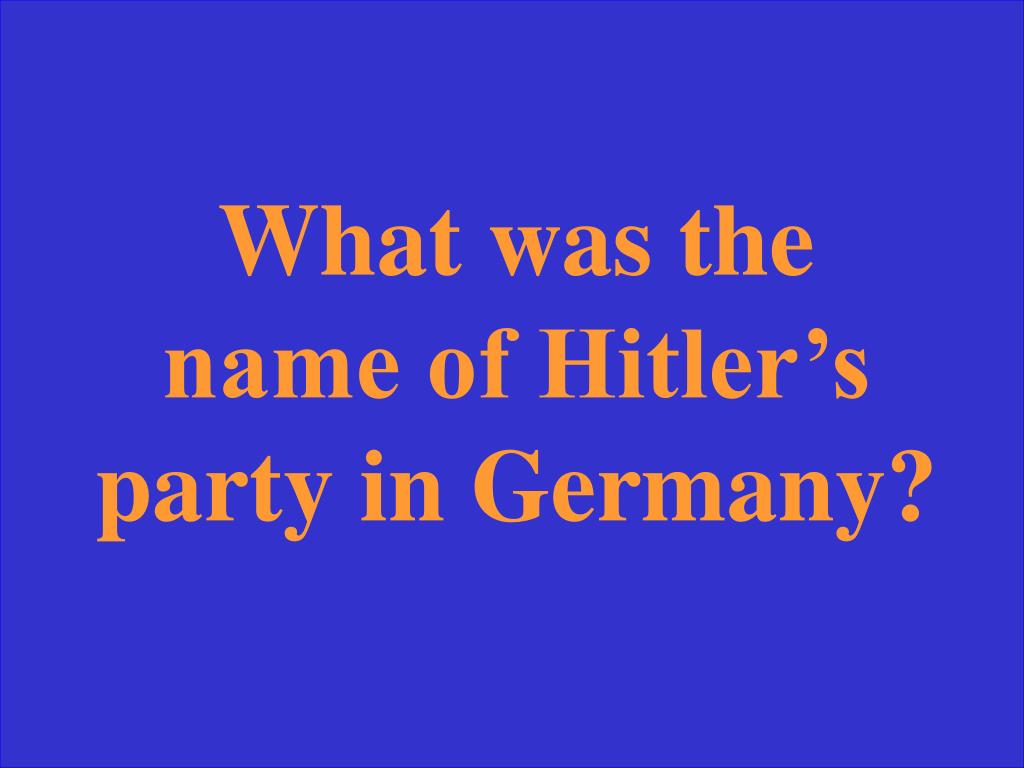 What was the name of Hitler's party in Germany?