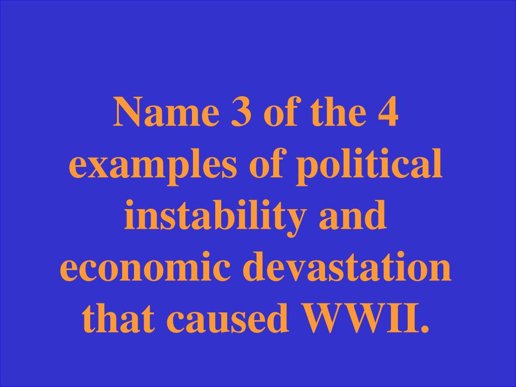 Name 3 of the 4 examples of political instability and economic devastation that caused WWII.