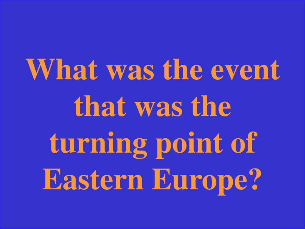 What was the event that was the turning point of Eastern Europe?