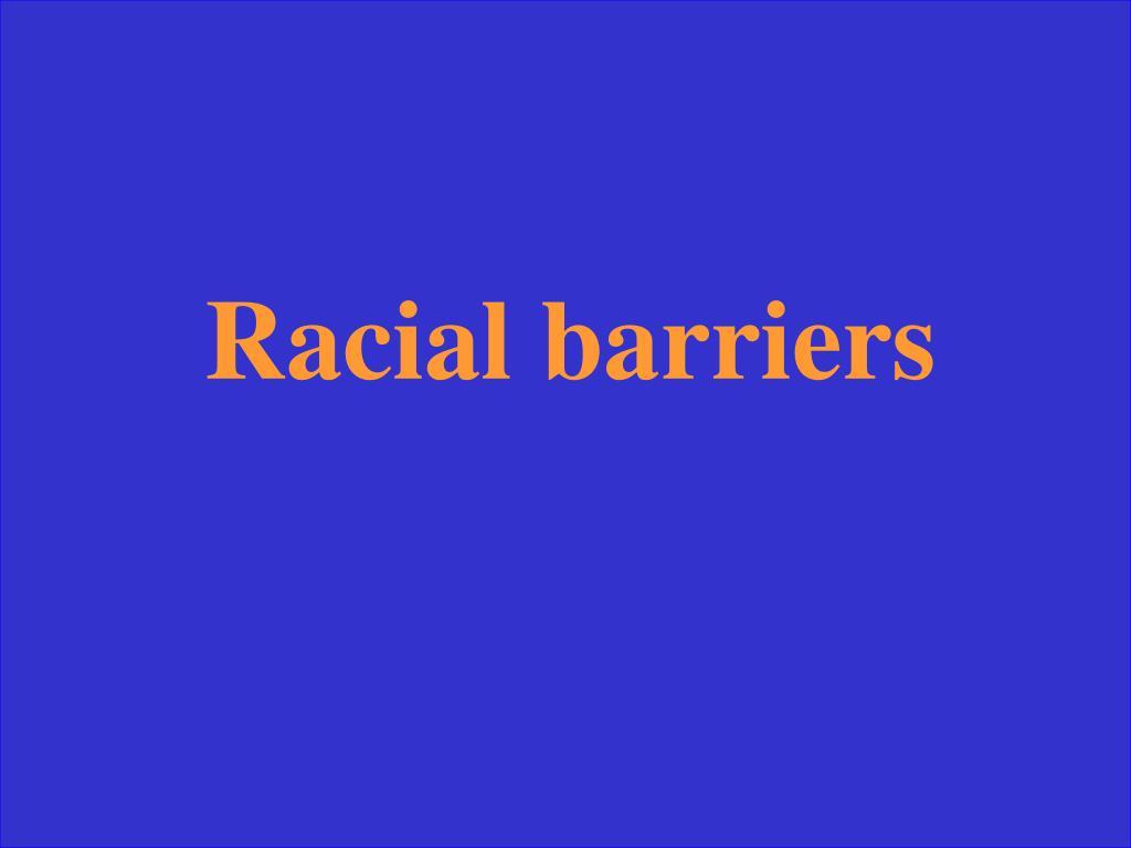 Racial barriers