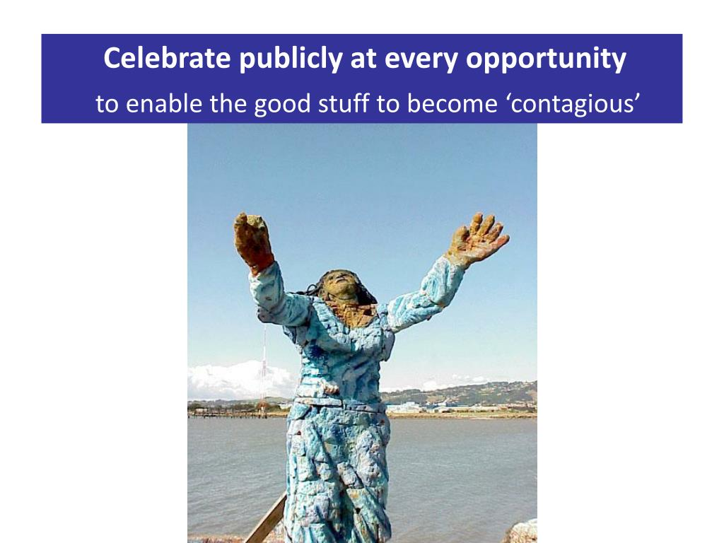 Celebrate publicly at every opportunity