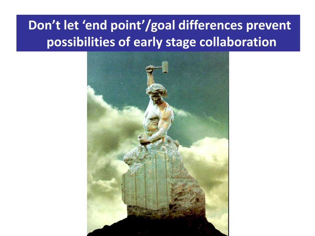Don't let 'end point'/goal differences prevent