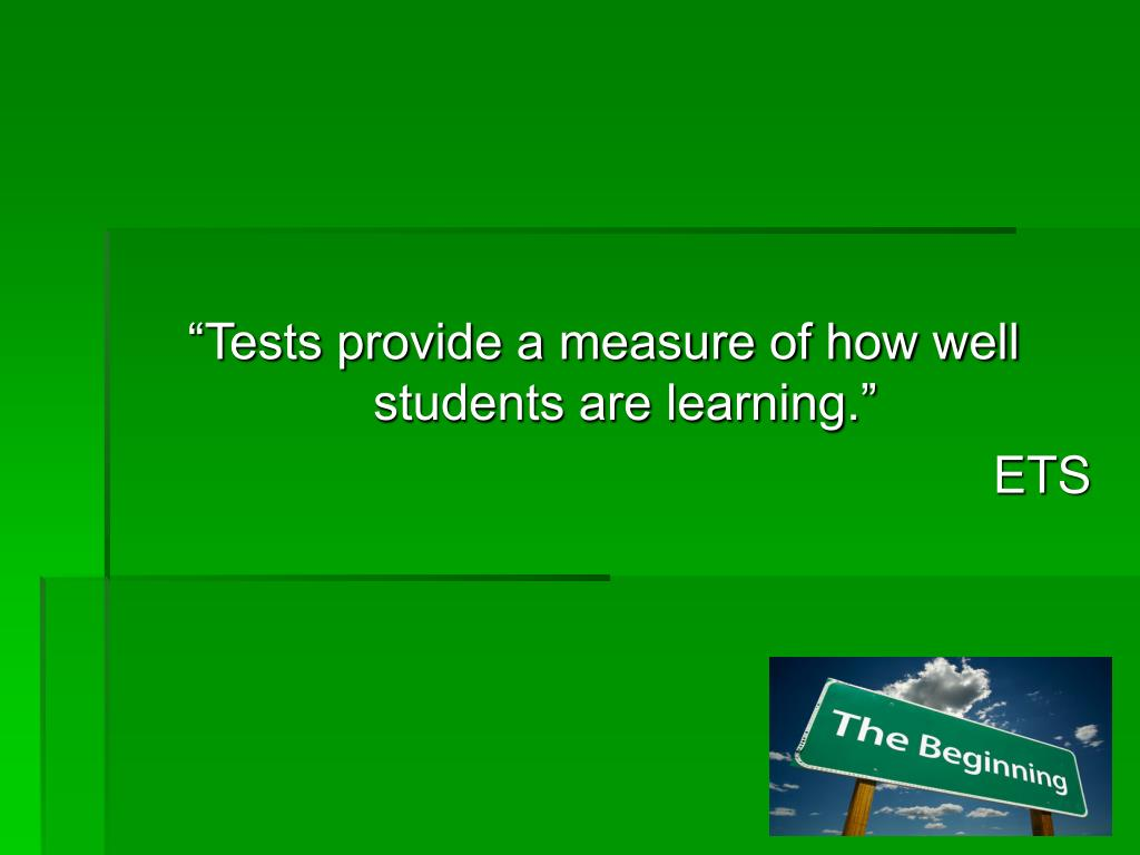 """""""Tests provide a measure of how well students are learning."""""""