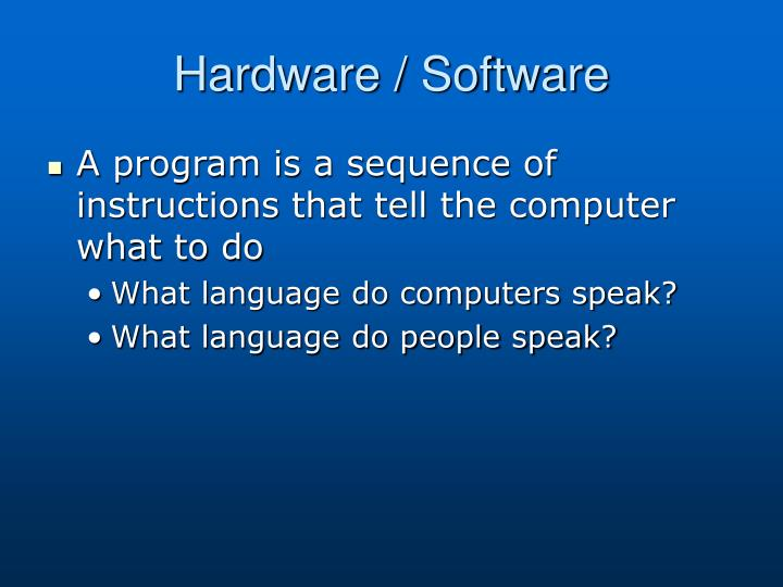 Hardware / Software