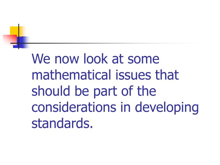 We now look at some mathematical issues that should be part of the considerations in developing standards.