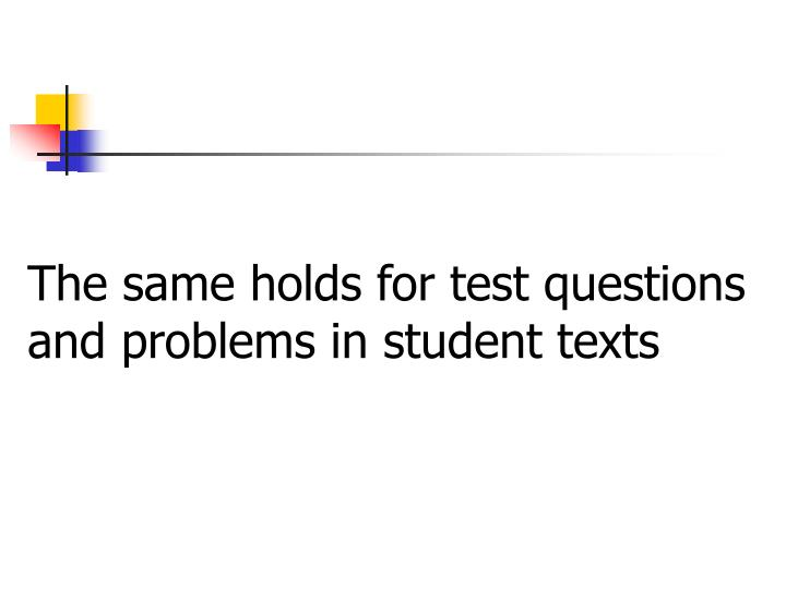 The same holds for test questions