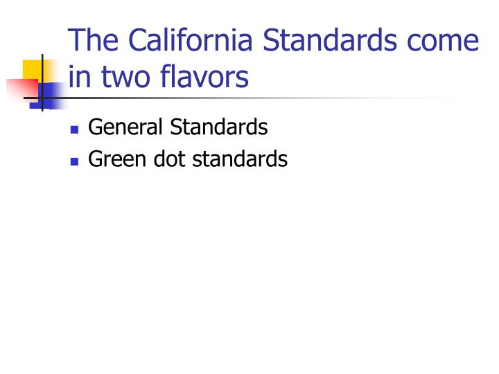 The California Standards come in two flavors